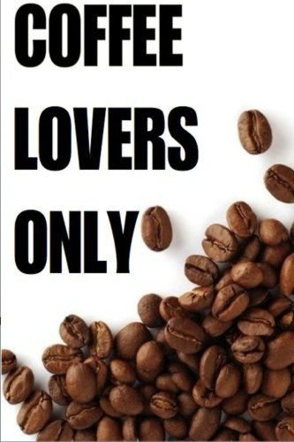 9781500402044: Coffee Lovers Only: Over 30 Delicious & Best Selling Recipes