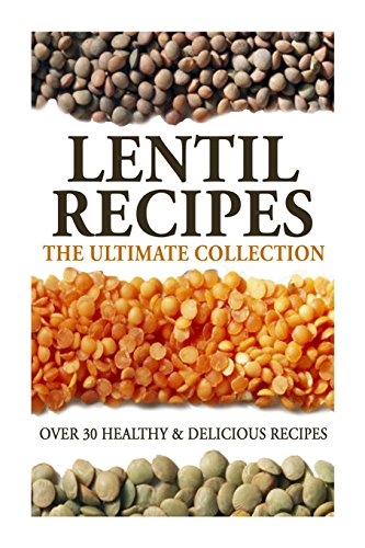 9781500403829: Lentil Recipes: The Ultimate Collection: Over 30 Healthy & Delicious Recipes