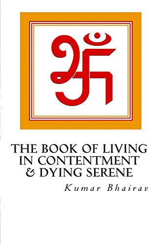 9781500404208: The Book of Living in Contentment & Dying Serene Vol 1: To fill the void between reality and illusion, between certainty and uncertainty in our day to day lives....... (Volume 1)