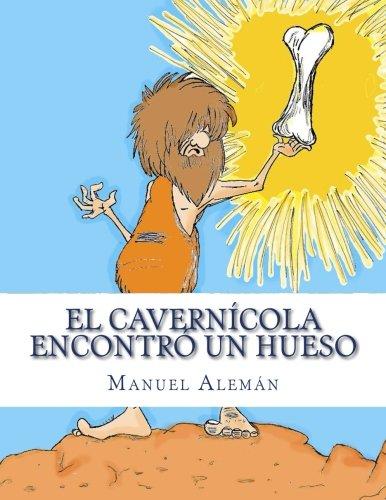 El cavernícola encontró un hueso (Spanish Edition): Manuel Alemán