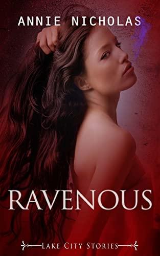 Ravenous: Lake City Stories: Annie Nicholas