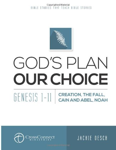 9781500411572: God's Plan Our Choice: Genesis 1-11, Creation, The Fall, Cain and Abel, Noah (CrossConnect) (Volume 4)