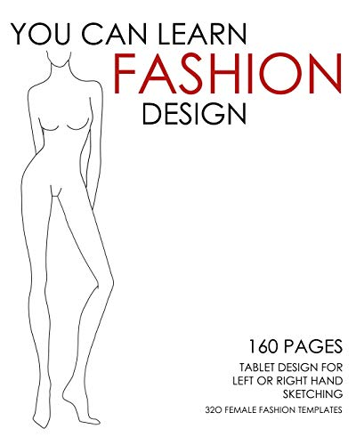 9781500411633: You Can Learn Fashion Design - 320 Female Fashion Templates: 160 Pages - Tablet Designed for Left or Right Hand Sketching