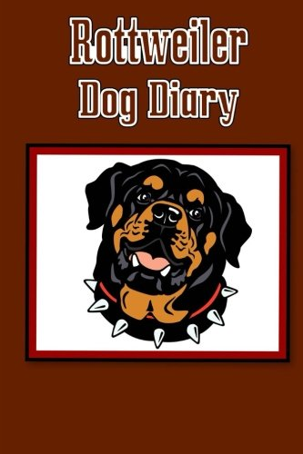9781500411794: Rottweiler Dog Diary: Create a dog memoir, dog scrapbook or dog diary, for your dog