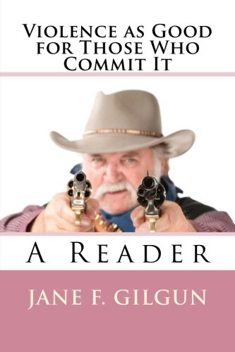9781500411961: Violence as Good For Those Who Commit It: A Reader