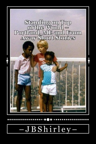 9781500414955: Standing on Top of the World: Portland, Maine and From Away Short Stories