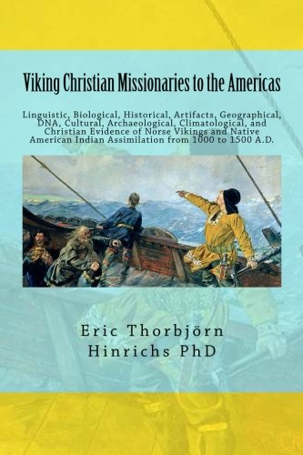 9781500415082: Viking Christian Missionaries to the Americas: Linguistic, Biological, Historical, Artifacts, Geographical, DNA, Cultural, and Christian Influence of ... Indian Cultures from 1000 to 1500 Anno Domini