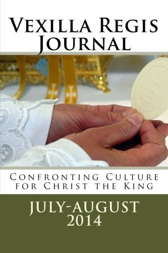 9781500419103: Vexilla Regis Journal: Confronting Culture for Christ the King (Volume 1)