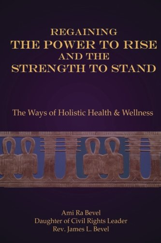 9781500421823: Regaining the Power to Rise and the Strength to Stand: The Ways of Holistic Health & Wellness