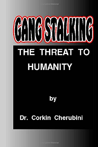 9781500422936: Gang Stalking: The Threat to Humanity