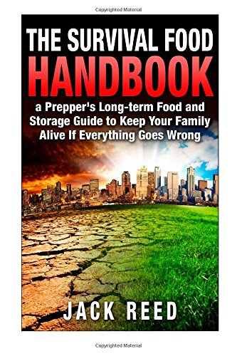 9781500423117: The Survival Food Handbook: A Prepper's Long-Term Food and Storage Guide to Keep Your Family Alive If Everything Goes Wrong