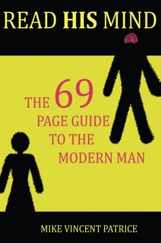 Read His Mind: The 69 page guide to the modern man (Reading Minds) (Volume 1): Patrice, Mr Mike ...