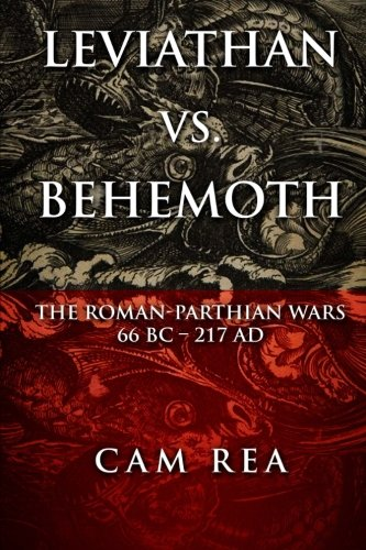 9781500424039: Leviathan vs. Behemoth: The Roman-Parthian Wars 66 BC-217 AD