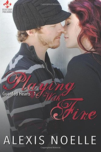9781500424558: Playing With Fire: Guarded Hearts Series (Volume 1)