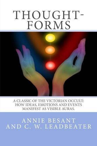 9781500425081: Thought-Forms: A Classic of the Victorian Occult:  How Ideas, Emotions And Events Manifest As Visible Auras.