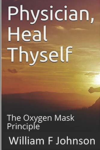 9781500426361: Physician, Heal Thyself: The Oxygen Mask Principle