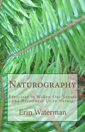9781500427641: Naturography: Exercises to Waken Our Senses and Reconnect Us to Nature