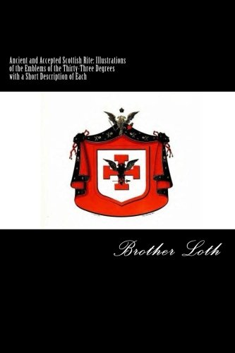 9781500428778: Ancient and Accepted Scottish Rite: Illustrations of the Emblems of the Thirty-Three Degrees with a Short Description of Each