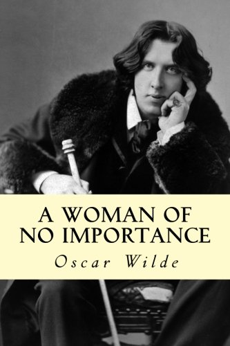 9781500431266: A Woman of No Importance
