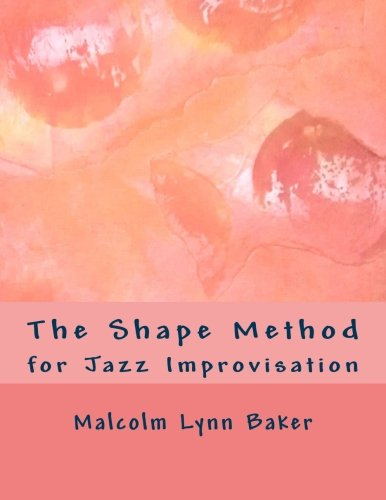 The Shape Method: for Jazz Improvisation: Baker, Mr. Lynn