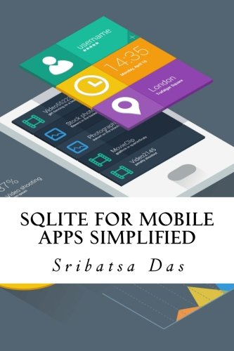 9781500434403: SQLite for Mobile Apps Simplified: Step by step details to create and access database from Android, BlackBerry and iPhone Apps