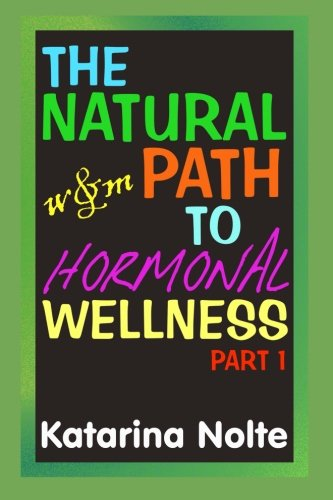 9781500435035: The Natural Path to Hormonal Wellness, Part 1