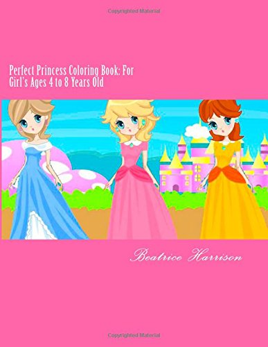 9781500435363: Perfect Princess Coloring Book: For Girl's Ages 4 to 8 Years Old