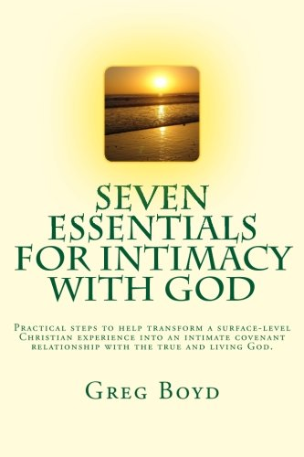 9781500437947: Seven Essentials for Intimacy With God: Practical steps to help transform a surface-level Christian experience into an intimate covenant relationship with the true and living God.
