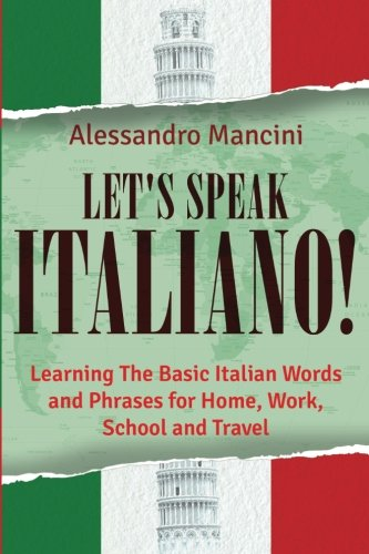 9781500438005: Let's Speak Italiano!: Learning The Basic Italian Words and Phrases for Home, Work, School and Travel