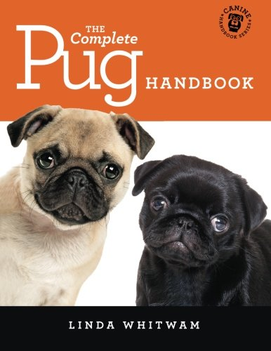 The Complete Pug Handbook: The Essential Guide For New & Prospective Pug Owners (Canine ...