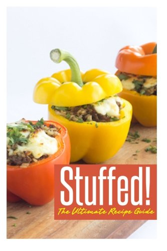9781500439545: Stuffed! The Ultimate Recipe Guide: Over 30 Delicious & Best Selling Recipes