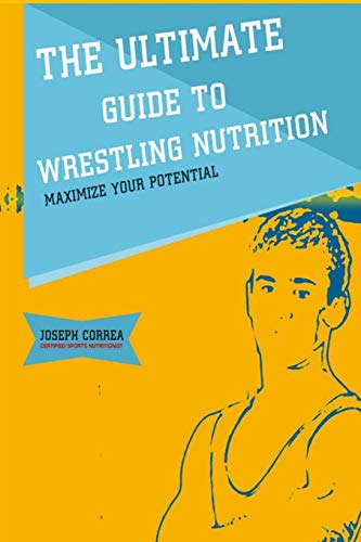 The Ultimate Guide to Wrestling Nutrition: Maximize: Correa (Certified Sports