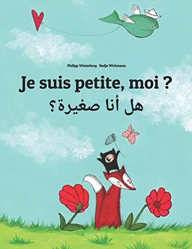 9781500443887: Je suis petite, moi ? Hl ana sghyrh?: Un livre d'images pour les enfants (Edition bilingue français-arabe) (French Edition)