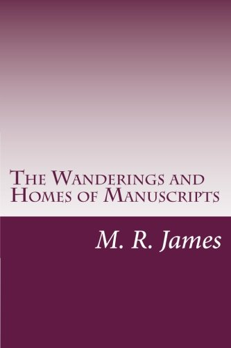 The Wanderings and Homes of Manuscripts: James, M. R.
