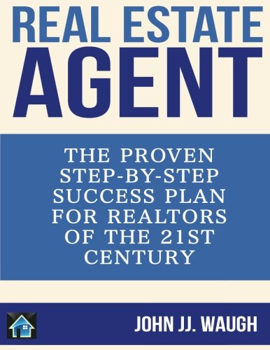 Real Estate Agent: The Proven Step-By-Step Success Plan for Realtors of The 21st Century: John JJ. ...