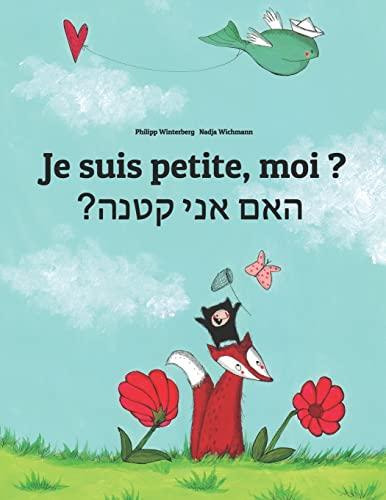 9781500445867: Je suis petite, moi ? Ham aney qetnh?: Un livre d'images pour les enfants (Edition bilingue français-hébreu)