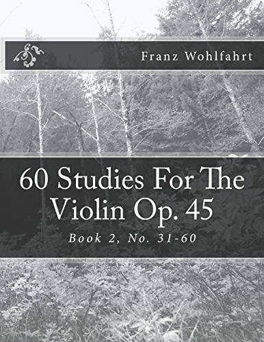 60 Studies For The Violin Op. 45 Book 2: Book 2, No. 31-60: Wohlfahrt, Franz