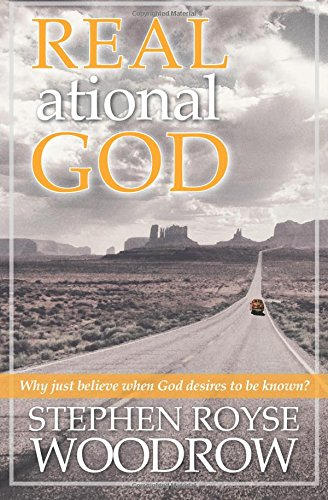 9781500447786: Real.ational God: Why Just Believe When God Desires to Be Known