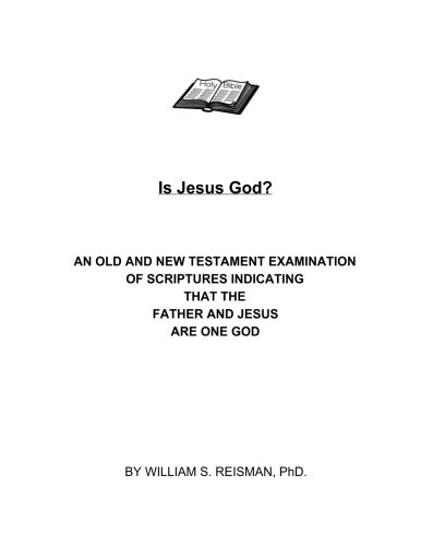 9781500452773: Is Jesus God?: An Old and New Testament Examination of Scriptures Indicating that the Father and Jesus are One God