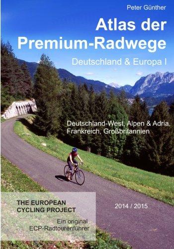 9781500453213: Atlas der Premium-Radwege Deutschland und Europa I: Deutschland-West, Alpen & Adria, Frankreich, Großbritannien: Volume 1