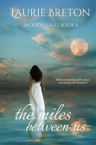 The Miles Between Us: Jackson Falls Book 6 (Volume 6): Laurie Breton