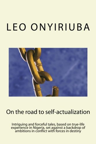 9781500453497: On the road to self-actualization: An intriguing and forceful tale, based on true-life experience in Nigeria, set against a backdrop of ambitions in conflict with forces in destiny