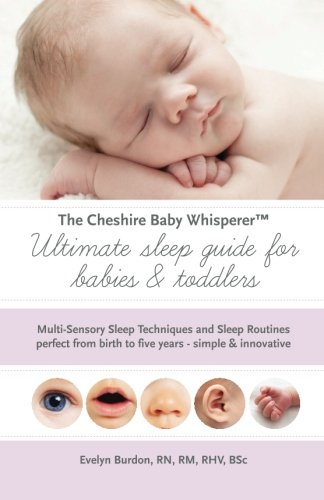 9781500453749: The Cheshire Baby Whisperer Ultimate sleep guide for babies & toddlers: Multi-Sensory Sleep Techniques and Sleep Routines perfect from birth to five years - simple & innovative