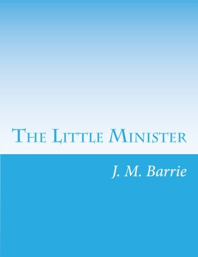 The Little Minister (Paperback): James Matthew Barrie