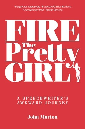 9781500457433: Fire The Pretty Girl: A Speechwriter's Awkward Journey