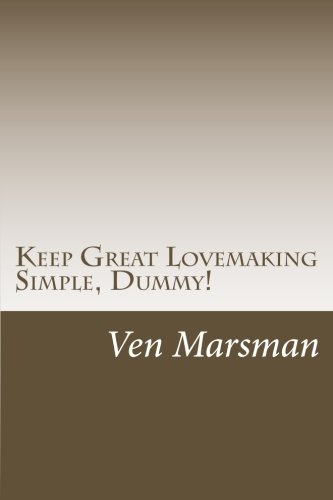 9781500458799: Keep Great Lovemaking Simple, Dummy! (Pleasure Unleashed: The One-Minute Lover: A Quickie Guide for Lovemaking Dummies) (Volume 1)