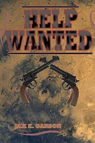 Help Wanted 9781500462475 Welcome to the Wild West on Mars... Gatling Gun Charley is a poor cowboy recently robbed by his latest employer. If that wasn't bad enough, he is chased through the canyons of Mars by an angry farmer after he accidentally walked over his crops while fighting through a resolith dust storm. An independent cowboy down on his luck, Charley is pursued by a poor Spurn girl, Clarissa, wanting to be trained so she can exact vengeance against those who killed her family. Even in desperate need of cash, he refuses to help, afraid to be associated with the poorer race, once enslaved a few years back and then emancipated. But his escape from Chantyville is not easy. A mangy dog won't stop pestering him. A domesticated lion stalks him. A beautiful horse is attracted to him. These creatures can't reduce his mounting losses. He runs from town and tries to find his way to Aurium City while needing funds and distancing himself from his enemies. But instead, a voodoo witch doctor, half human and half Spurn spells him. Fighting away his destiny, he is forced onto a mountain near Clarissa. Charley relents to help Clarissa but only to train her to use firearms. He doesn't want to have anything to do with her enemies, the Rotger Brothers. Begrudgingly, he teaches her to shoot a seven shot revolver on Blackhead Mountain. But there is something else bothering him, a lingering feeling... But his path leads him in circles until he is faced with an inevitable choice. This book is intended for adults only: it contains violence, language, and adult situations.