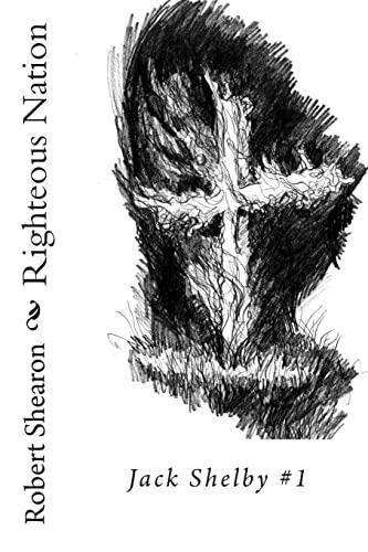 Righteous Nation Jack Shelby Volume 1: Robert Shearon
