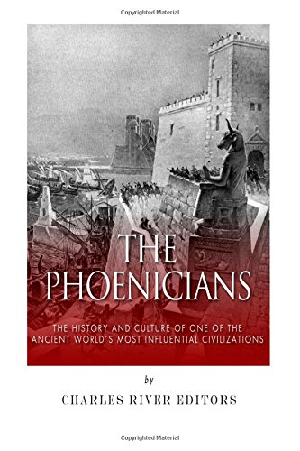 9781500462987: The Phoenicians: The History and Culture of One of the Ancient World's Most Influential Civilizations