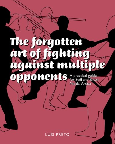 9781500465094: The forgotten art of fighting against multiple opponents: A practical guide for staff and baton martial artists